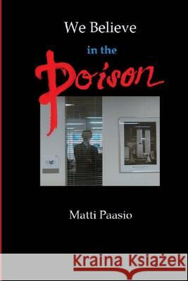 We Believe in the Poison: High Drama in Five Plates Matti Paasio 9781517269418
