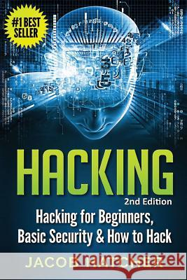 Hacking: Hacking for Beginners and Basic Security: How to Hack Jacob Hatcher 9781517271831