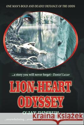 Lion-Heart Odyssey: Historical African Adventure Fiction Story O'Jay Dimbuh 9781517273033