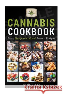 Cannabis Cookbook: Tasty Marijuana Infused Dessert Recipes Nick Blaze 9781517274009