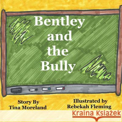 Bentley and the Bully Tina Moreland Rebekah Fleming 9781517274375