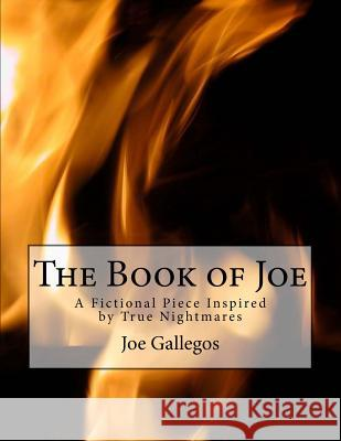 The Book of Joe: A Fictional Piece Inspired by True Nightmares MR Joe C. Gallegos 9781517274917
