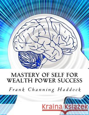 Mastery of Self for Wealth Power Success Frank Channing Haddock Z. Bey 9781517276645