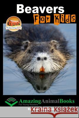 Beavers for Kids - Amazing Animal Books for Young Readers John Davidson Annalee Davidson Mendon Cottage Books 9781517277499