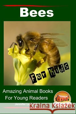 Bees for Kids - Amazing Animal Books for Young Readers Jennifer Lejeune John Davidson Mendon Cottage Books 9781517277567