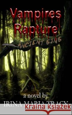 Vampires Rapture: Ancient Sins Irina Maria Tracy 9781517280505
