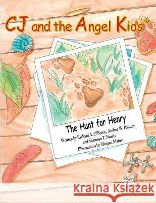 Cj and the Angel Kids: The Hunt for Henry Richard a. O'Brien Andrea W. Pointer Shannon T. Norris 9781517281984