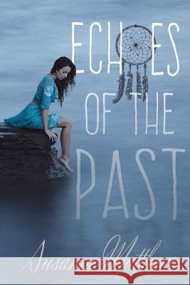 Echoes of the Past Susanne Matthews Danielle Doolittle 9781517282042