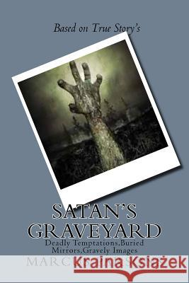 Satan's Graveyard: Deadly Temptations, Buried Mirrors, Gravely Images MR Marcus Lane Parsons 9781517282462