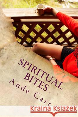 Spiritual Bites: Unpolished and Uncut Ande D. Carr 9781517283919