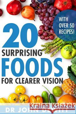 20 Surprising Foods for Clearer Vision Dr John DeWitt 9781517284145