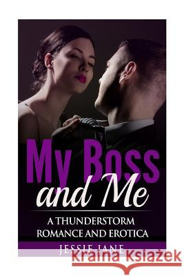 My Boss and Me: A Thunderstorm Romance and Erotica Jessie Jane Alpha Lifestyle Productions 9781517284565