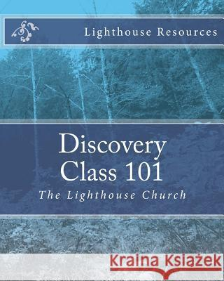 Discovery Class 101: The Lighthouse Church Dr Johnie Butler 9781517285319