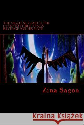 The Night Sky Part 3: The Clans Part, But Fangs Revenge for His Mate Zina Sagoo 9781517286101