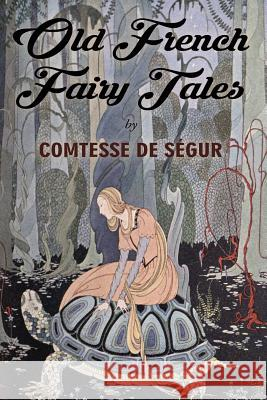 Old French Fairy Tales: Illustrated Comtesse D Virginia Frances Sterrett 9781517287269