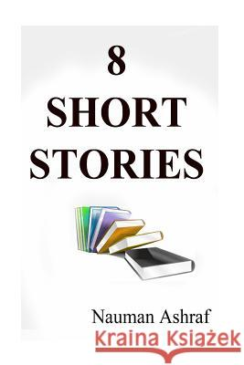 8 Short Stories: Economy Pack of Different Short Stories in the Form of a Bundle Nauman Ashraf 9781517287801