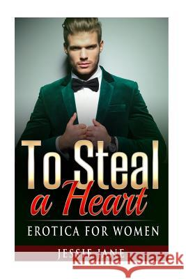 To Steal a Heart: Erotica for Women Jessie Jane Alpha Lifestyle Productions 9781517288303