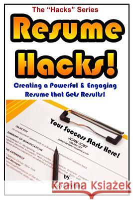 Resume Hacks!: Creating a Powerful & Engaging Resume That Gets Results! David Peters 9781517288358 Createspace