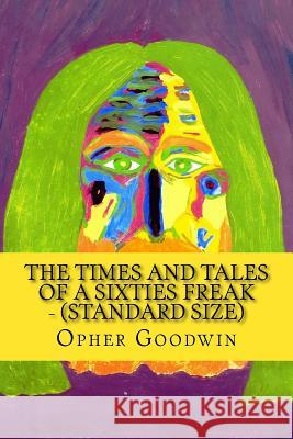 The Times and Tales of a Sixties Freak - (Standard Size) Opher Goodwin 9781517288709