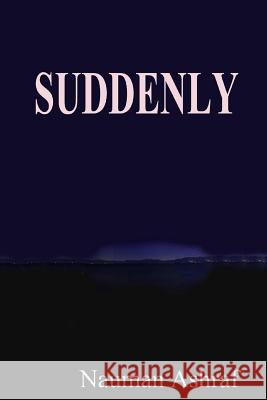 Suddenly: Short Story about Sudden Changes in Life Nauman Ashraf 9781517288914