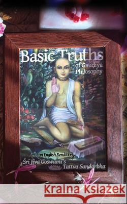 Basic Truths of Gaudiya Philosophy: An English Rendition of Sri Jiva Goswami's Tattva Sandarbha Vraja Kishor 9781517291754