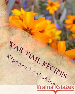 War Time Recipes: Ministry of Food Kipepeo Publishing 9781517297794