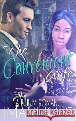 The Convenient Wife: A Bwwm Marriage of Convenience Romance Imani King 9781517304706 Createspace