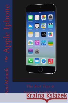 Apple iPhone: The Best Tips & Support Guidebook Neo Monefa 9781517306090