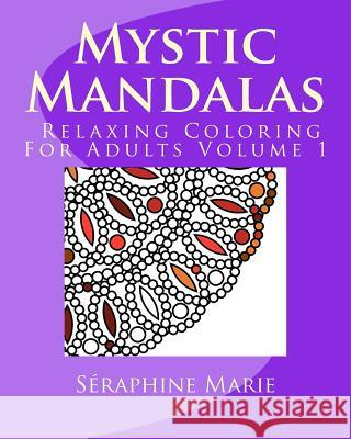 Mystic Mandalas - Relaxing Coloring for Adults Volume 1 Seraphine Marie 9781517312671