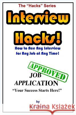 Interview Hacks!: How to Ace Any Interview for Any Job at Any Time! David Peters 9781517317515 Createspace