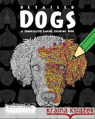 Detailed Dogs: A Complicated Canine Coloring Book Complicated Coloring Antony Briggs 9781517330965 Createspace