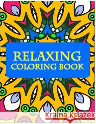 Relaxing Coloring Book: Coloring Books for Adults Relaxation: Relaxation & Stress Reduction Patterns Coloring Books Fo V. Art 9781517336219