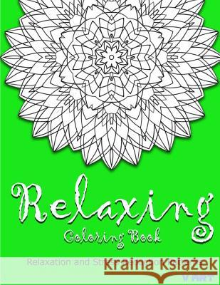 Relaxing Coloring Book: Coloring Books for Adults Relaxation: Relaxation & Stress Reduction Patterns Coloring Books Fo V. Art 9781517336257