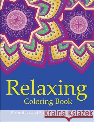 Relaxing Coloring Book: Coloring Books for Adults Relaxation: Relaxation & Stress Reduction Patterns Coloring Books Fo V. Art 9781517336264
