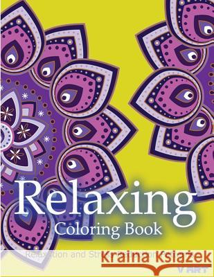 Relaxing Coloring Book: Coloring Books for Adults Relaxation: Relaxation & Stress Reduction Patterns Coloring Books Fo V. Art 9781517336271
