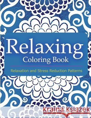 Relaxing Coloring Book: Coloring Books for Adults Relaxation: Relaxation & Stress Reduction Patterns Coloring Books Fo V. Art 9781517336288