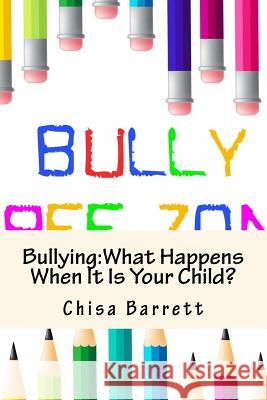 Bullying: What Happens When It Is Your Child? Chisa Barrett 9781517358617