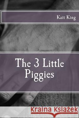 The 3 Little Piggies Kait King 9781517360443