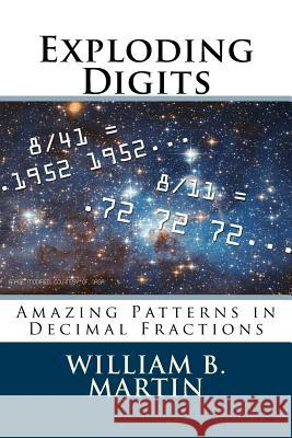 Exploding Digits: Amazing Patterns in Decimal Fractions William B. Martin 9781517361167