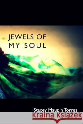 Jewels of My Soul Stacey Maupin Torres 9781517375041