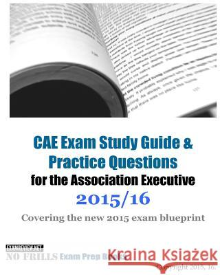 CAE Exam Study Guide & Practice Questions for the Association Executive 2015/16: Covering the new 2015 exam blueprint Examreview 9781517382834