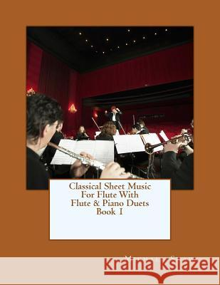 Classical Sheet Music for Flute with Flute & Piano Duets Book 1: Ten Easy Classical Sheet Music Pieces for Solo Flute & Flute/Piano Duets Michael Shaw 9781517428280