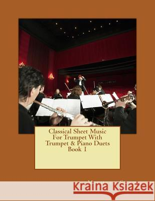 Classical Sheet Music for Trumpet with Trumpet & Piano Duets Book 1: Ten Easy Classical Sheet Music Pieces for Solo Trumpet & Trumpet/Piano Duets Michael Shaw 9781517482954