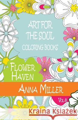Art for the Soul Coloring Book: Beach Size Healing Coloring Book: Flower Haven Anna Miller M. J. Silva 9781517490300