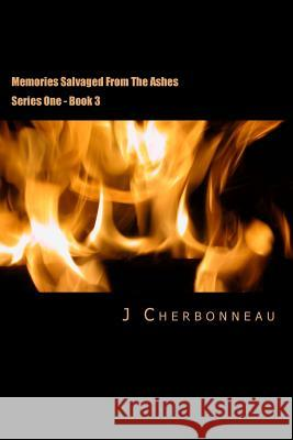Memories Salvaged from the Ashes: Series One - Book III J. Cherbonneau 9781517498610
