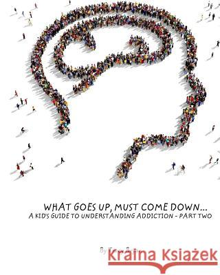 What Goes Up, Must Come Down...a Kid's Guide to Understanding Addiction-Part Two Tracy Bryan 9781517501433