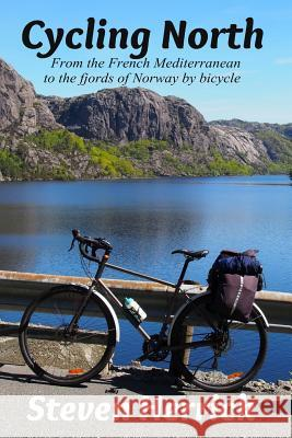 Cycling North: From the French Mediterranean to the Fjords of Norway by Bicycle Steven Herrick 9781517547639 Createspace