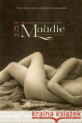 Maudie: Revelations of a Life in London and an Unforeseen Denouement George Reginald Bacchus Locus Elm Press 9781517592752
