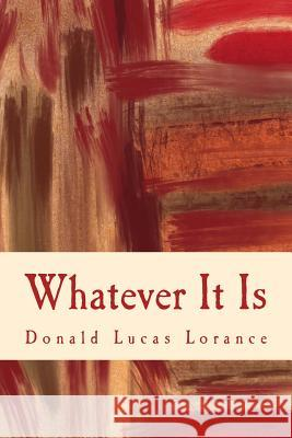 Whatever It Is Donald Lucas Lorance 9781517597566
