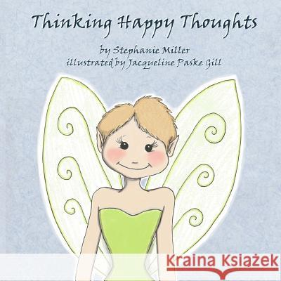 Thinking Happy Thoughts Stephanie Miller Jacqueline Paske Gill 9781517605810